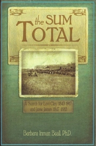 The Sum Total: The Search for Levi Clay (1843-1917) and Jesse James (1847-1882)